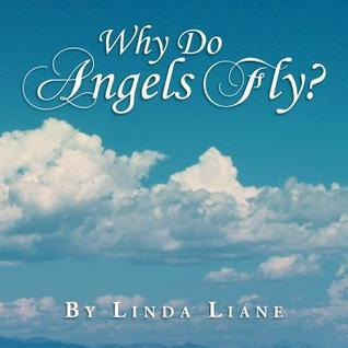 Why Do Angels Fly?  by  Linda Liane