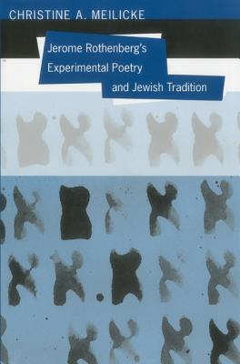 Jerome Rothenbergs Experimental Poetry and Jewish Tradition Christine A. Meilicke