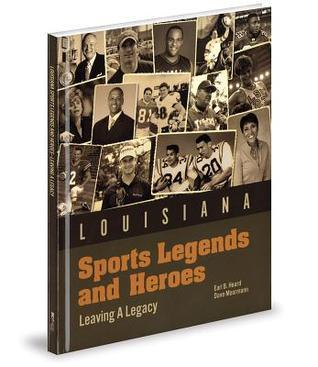 Louisiana Sports Legends and Heroes: Leaving a Legacy Earl B Heard