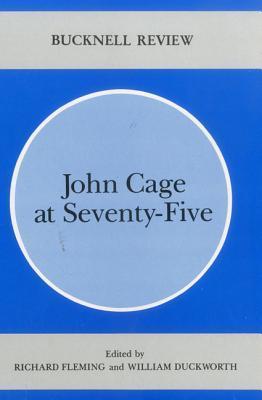 John Cage at Seventy-Five  by  Richard Fleming