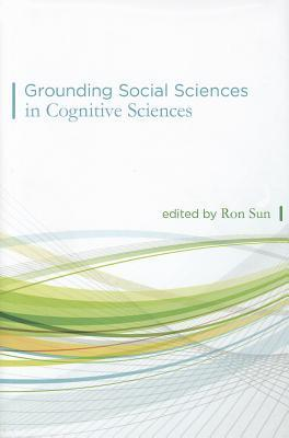 Grounding Social Sciences in Cognitive Sciences  by  Ron Sun
