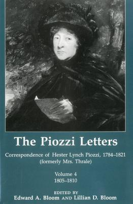 The Piozzi Letters V4: Correspondence of Hester Lynch Piozzi, 1784-1821 (Formerly Mrs. Thrale) 1805-1810 Hester Lynch Piozzi