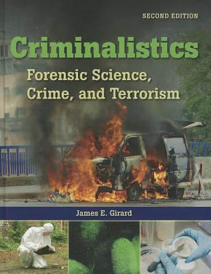 Criminalistics: Forensic Science, Crime and Terrorism James E. Girard