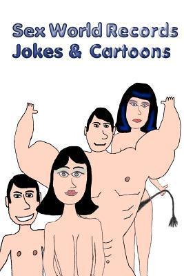 Sex World Records - Jokes & Cartoons  by  ANTHONY GIUSTINA