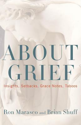 About Grief: Insights, Setbacks, Grace Notes, Taboos Ron Marasco