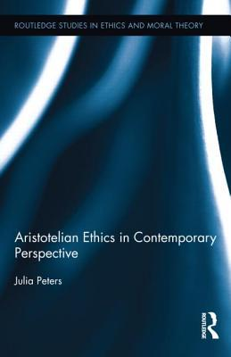 Aristotelian Ethics in Contemporary Perspective Julia Peters