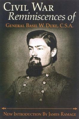 The Civil War Reminiscences of General Basil W. Duke, C.S.a  by  Basil W. Duke
