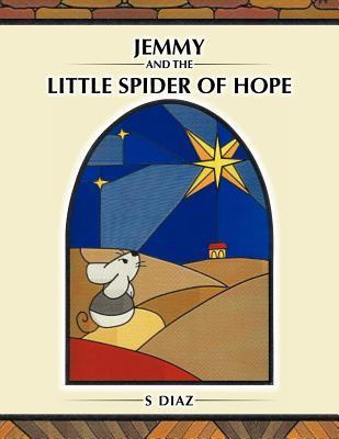 Jemmy and the Little Spider of Hope  by  S. Diaz