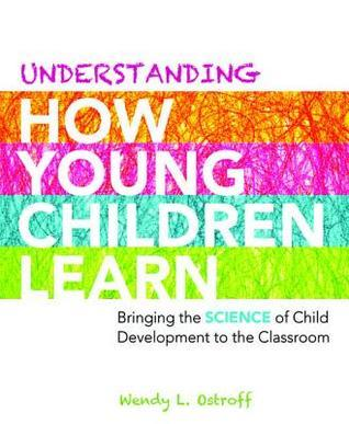 Understanding How Young Children Learn: Bringing the Science of Child Development to the Classroom  by  Wendy L Ostroff L Ostroff