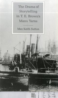 The Drama of Storytelling in T.E. Browns Manx Yarns Max Keith Sutton