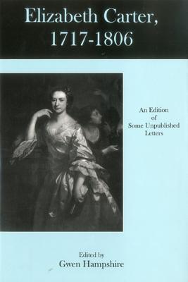 Elizabeth Carter, 1717-1806: An Edition of Some Unpublished Letters  by  Elizabeth Carter
