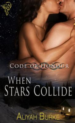 When Stars Collide (Code of Honour #4)  by  Aliyah Burke