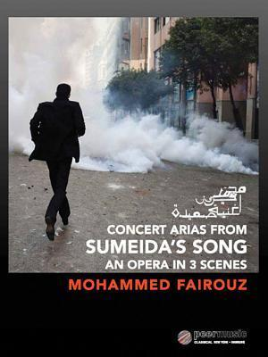 Concert Arias from Sumeidas Song: An Opera in 3 Scenes  by  Mohammed Fairouz