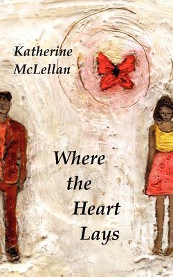 Where the Heart Lays  by  Katherine McLellan