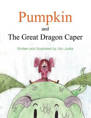 Pumpkin and the Great Dragon Caper  by  Jon Justis