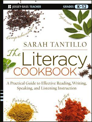The Literacy Cookbook: A Practical Guide to Effective Reading, Writing, Speaking, and Listening Instruction  by  Sarah Tantillo