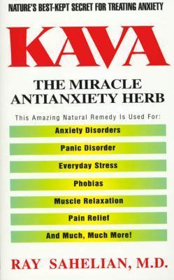 Kava: The Miracle Antianxiety Herb  by  Ray Sahelian