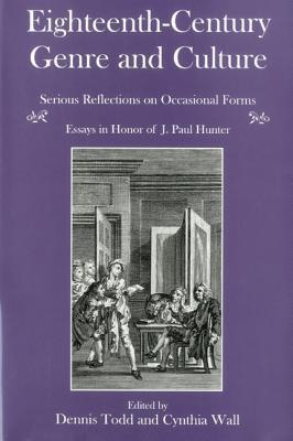 Eighteenth Century Genre And Culture: Serious Reflections On Occasional Forms: Essays In Honor Of J. Paul Hunter  by  Dennis Todd