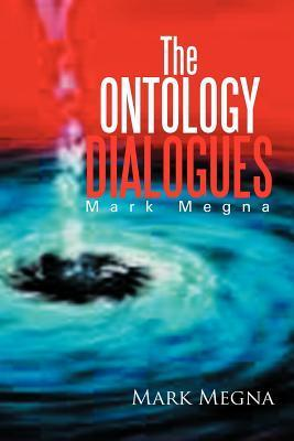 The Ontology Dialogues: Mark Megna Mark Megna