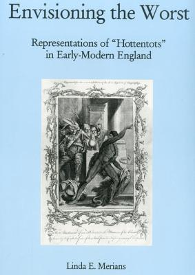 Envisioning the Worst: Representations of Hottentots in Early-Modern England  by  Linda Evi Merians