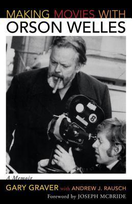 Making Movies with Orson Welles: A Memoir  by  Gary Graver