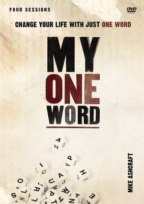 My One Word: A DVD Study: Change Your Life with Just One Word  by  Michael W Ashcraft