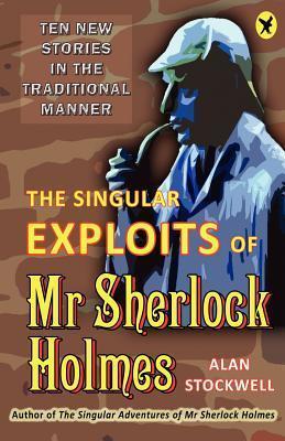 The Singular Exploits of MR Sherlock Holmes Alan Stockwell