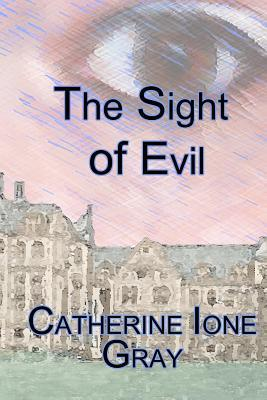 The Sight of Evil  by  Catherine Ione Gray