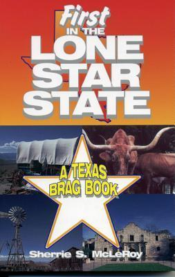 First in the Lone Star State: A Texas Brag Book Helen Bryant