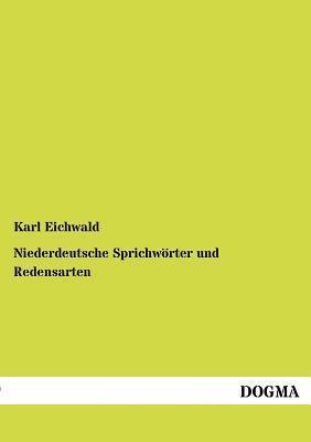 Niederdeutsche Sprichw Rter Und Redensarten  by  Karl Eichwald