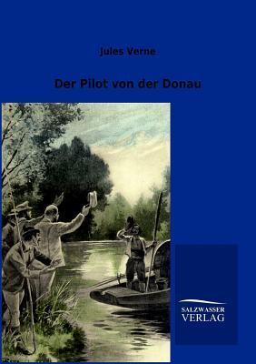 Der Pilot Von Der Donau  by  Jules Verne