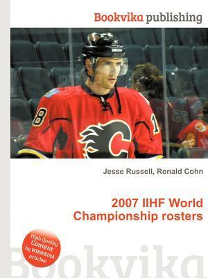 2007 Iihf World Championship Rosters  by  Jesse Russell