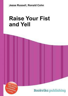 Raise Your Fist and Yell  by  Jesse Russell