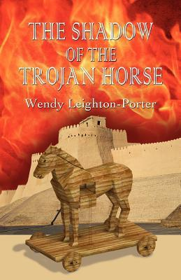 The Shadow of the Trojan Horse (Shadows from the Past, #3)  by  Wendy Leighton-Porter