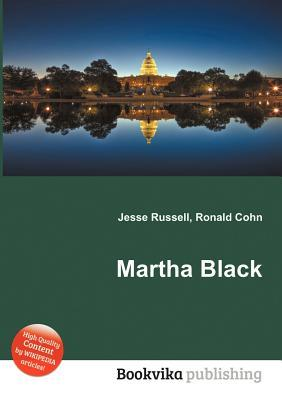 Martha Black  by  Jesse Russell