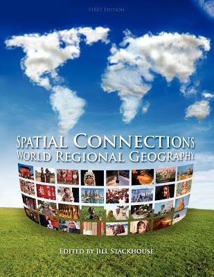 Spatial Connections: World Regional Geography  by  Jill Stackhouse
