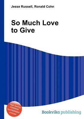 So Much Love to Give  by  Jesse Russell