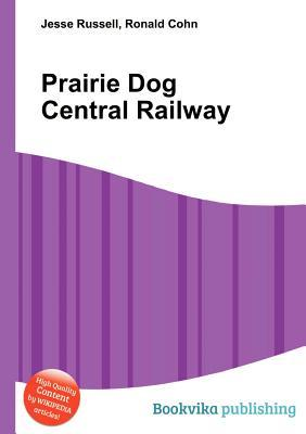 Prairie Dog Central Railway  by  Jesse Russell