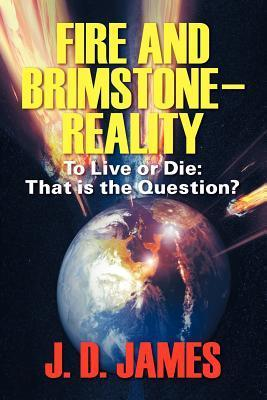 Fire and Brimstone-Reality: To Live or Die: That Is the Question? J D James