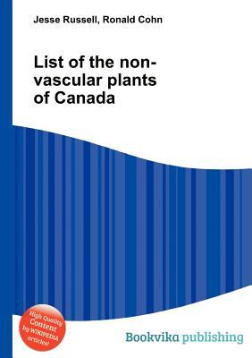 List of the Non-Vascular Plants of Canada Jesse Russell