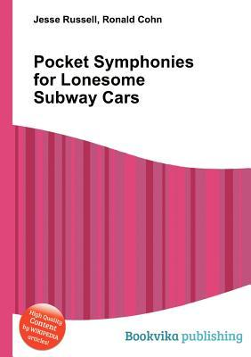 Pocket Symphonies for Lonesome Subway Cars Jesse Russell