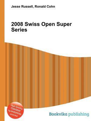 2008 Swiss Open Super Series  by  Jesse Russell