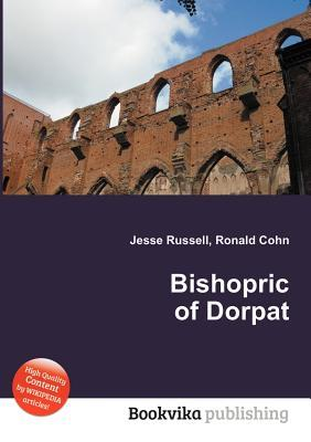 Bishopric of Dorpat Jesse Russell