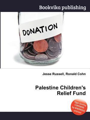Palestine Childrens Relief Fund  by  Jesse Russell