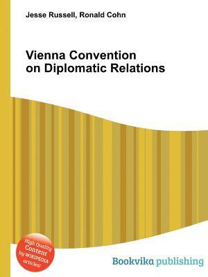 Vienna Convention on Diplomatic Relations  by  Jesse Russell