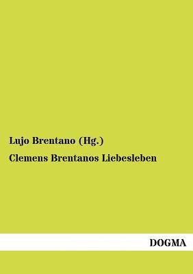 Clemens Brentanos Liebesleben  by  Clemens Brentano
