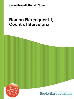Ramon Berenguer III, Count of Barcelona Jesse Russell