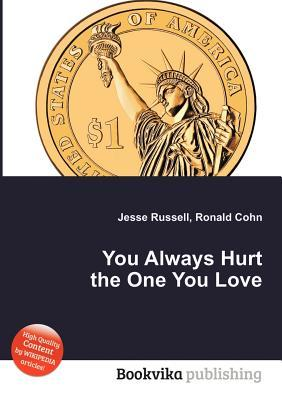 You Always Hurt the One You Love Jesse Russell