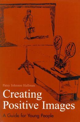 Creating Positive Images for Professional Success Patsy Johnson Hallman