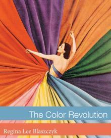 The Color Revolution Regina Lee Blaszczyk